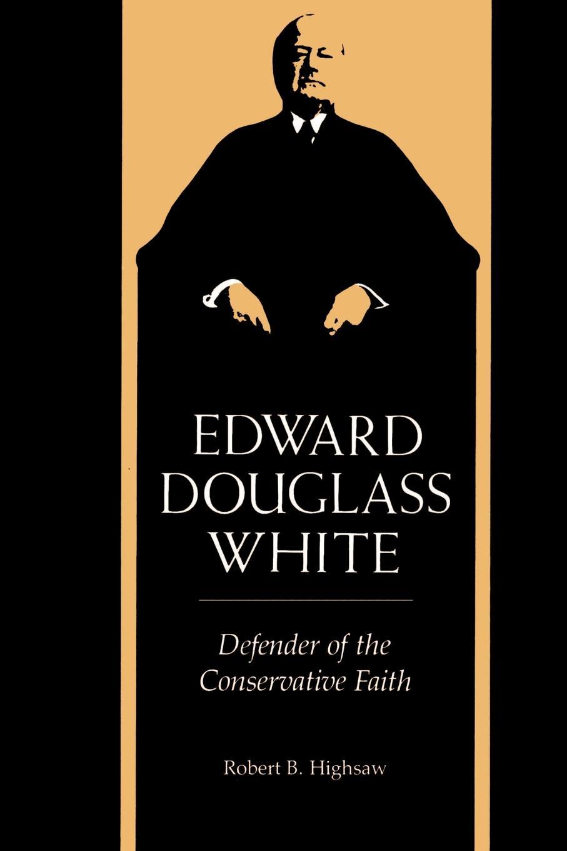 Robert Baker Highsaw Edward Douglass White. Defender of the Conservative Faith ulrich zwingli edward j furcha the defense of the reformed faith