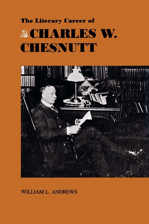 William L. Andrews The Literary Career of Charles W. Chestnutt andrews william literary byways