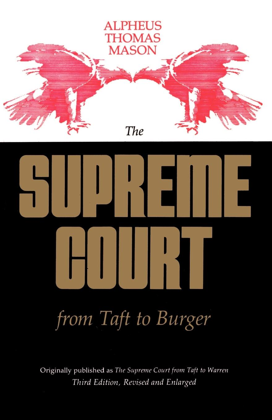 Alpheus Thomas Mason The Supreme Court from Taft to Burger the burger brothers