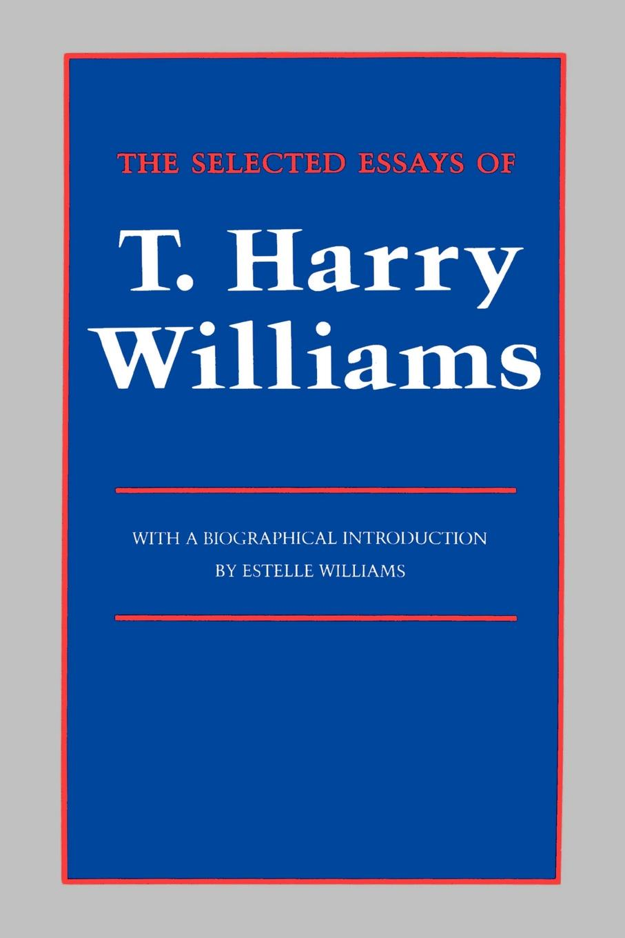 Thomas Harry Williams The Selected Essays of T. Harry Williams harry