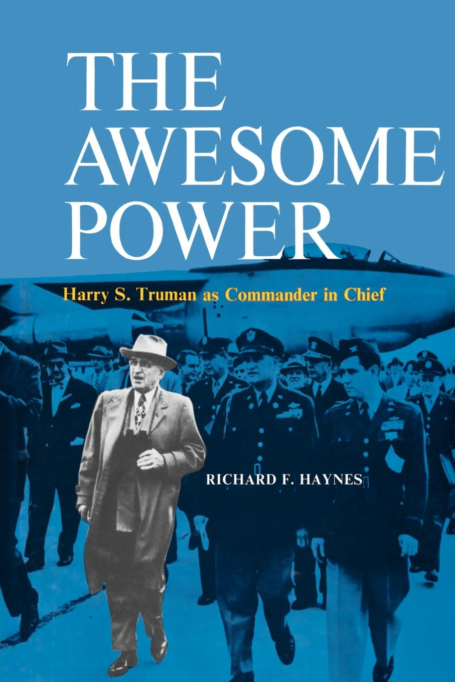 Richard F. Haynes The Awesome Power. Harry S. Truman as Commander in Chief книга wing commander цена свободы