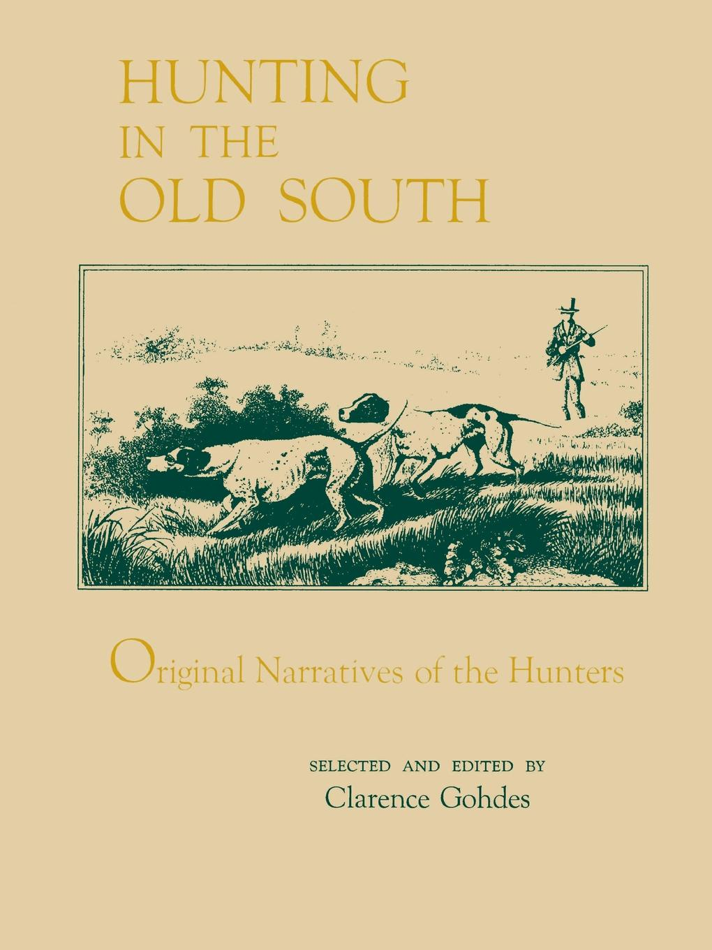 Hunting in the Old South. Original Narratives of the Hunters kat gordon the hunters