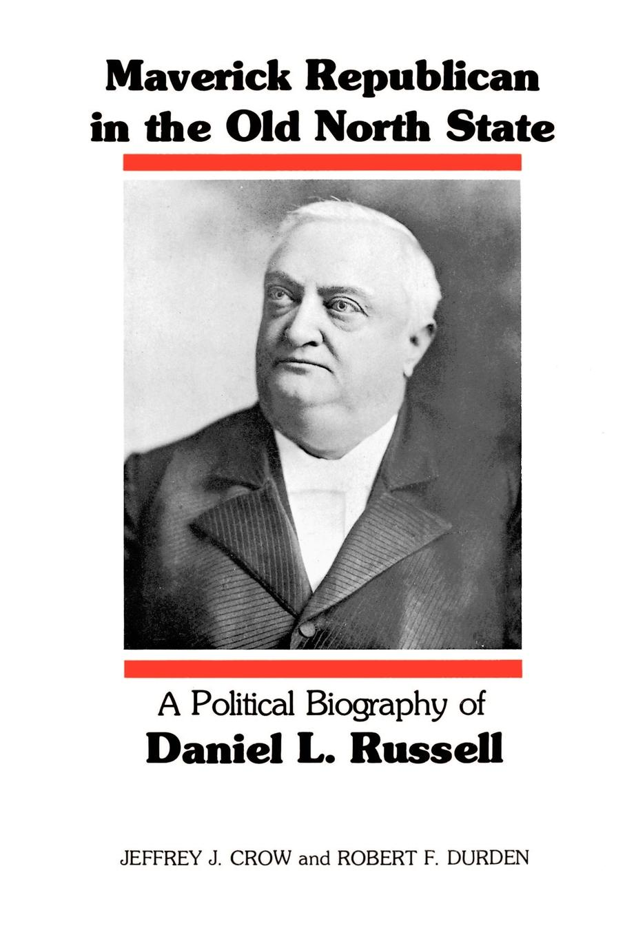 Jeffrey J. Crow, Robert Franklin Durden Maverick Republican in the Old North State. A Political Biography of Daniel L. Russell