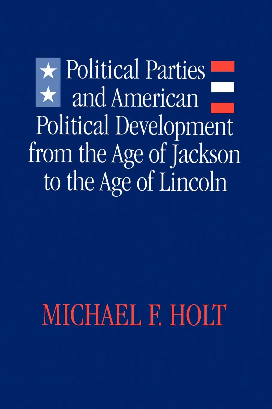 лучшая цена Michael F. Holt Political Parties and American Political Development. From the Age of Jackson to the Age of Lincoln