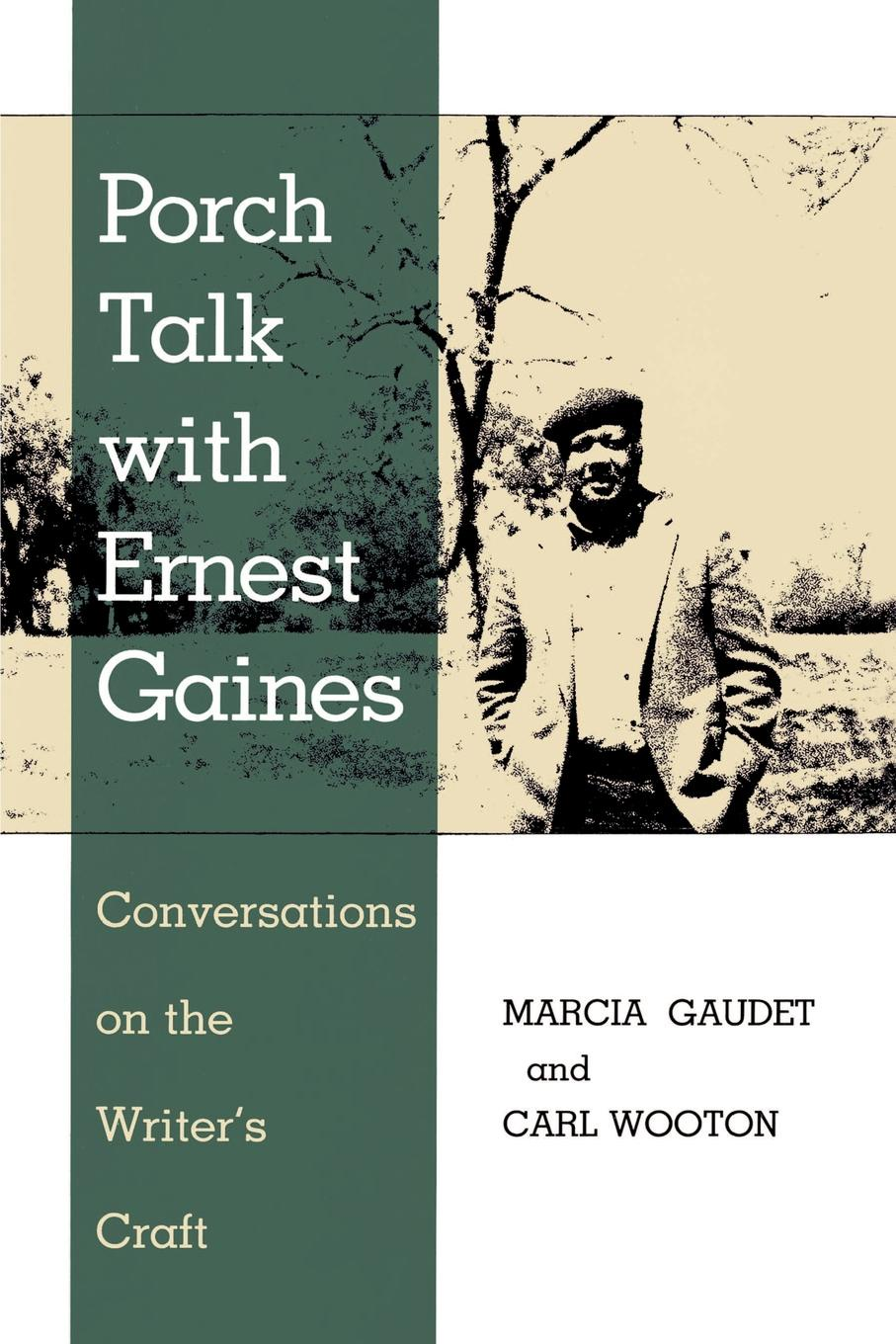 Marcia Gaudet, Carl Wooton Porch Talk with Ernest Gaines. Conversations on the Writer's Craft zygmunt bauman on education conversations with riccardo mazzeo