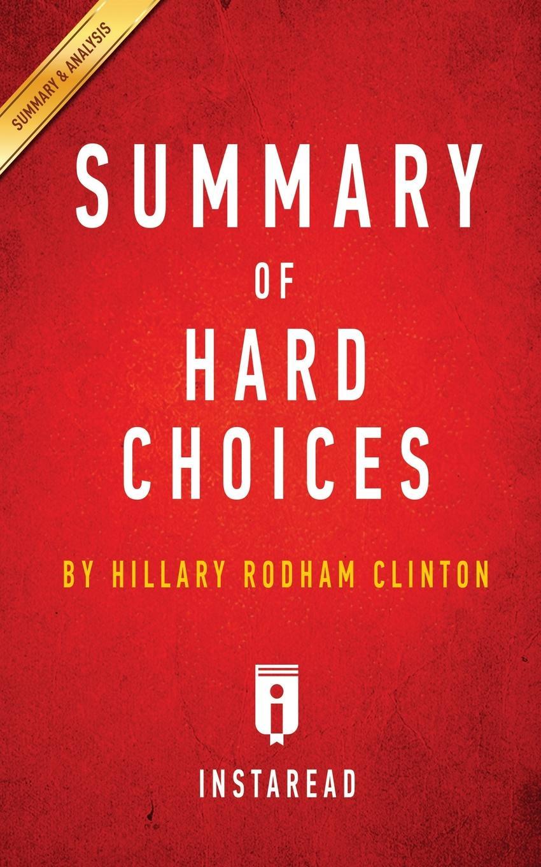 Instaread Summaries Summary of Hard Choices. by Hillary Rodham Clinton . Includes Analysis