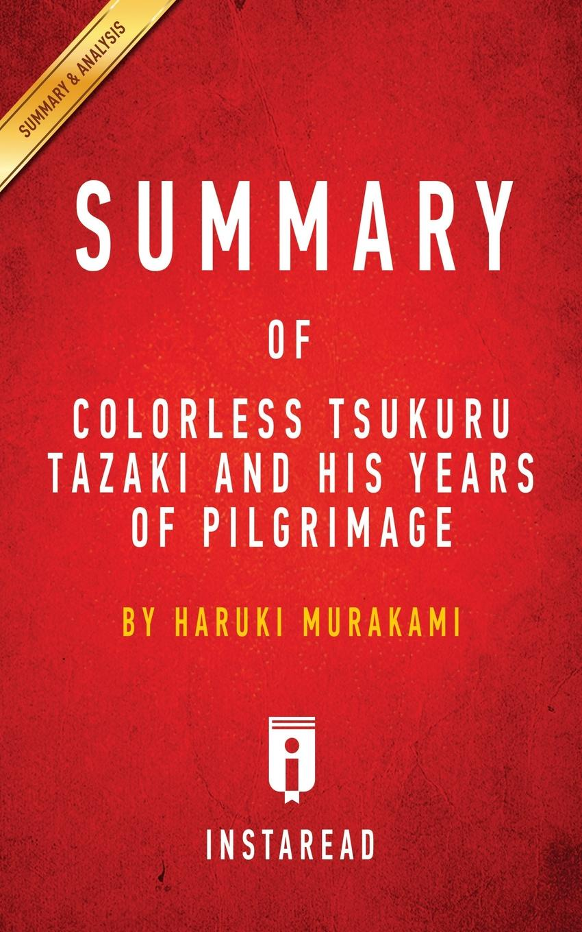 Instaread Summaries Summary of Colorless Tsukuru Tazaki and His Years of Pilgrimage. by Haruki Murakami . Includes Analysis харуки мураками värvitu tazaki tsukuru ja tema palverännaku aastad