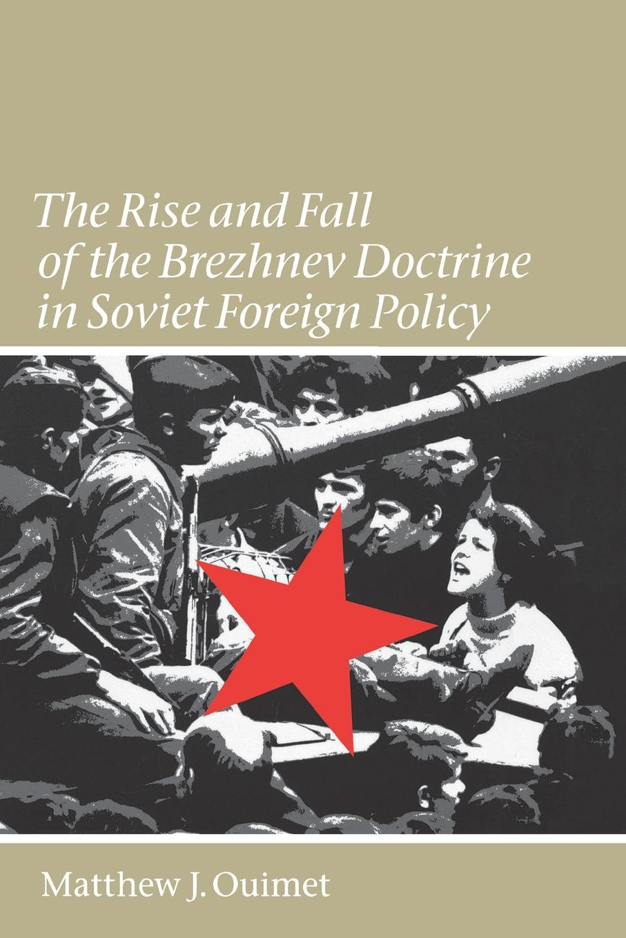 лучшая цена Matthew J. Ouimet The Rise and Fall of the Brezhnev Doctrine in Soviet Foreign Policy