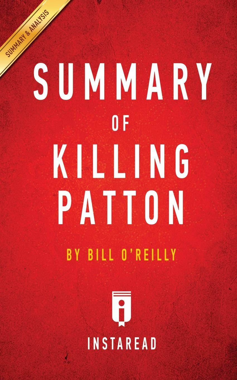 Instaread Summaries Summary of Killing Patton. by Bill O'Reilly . Includes Analysis стоимость