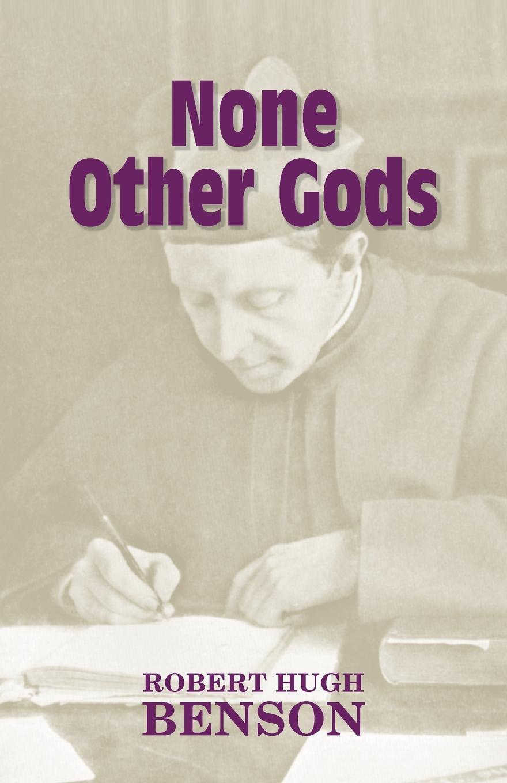 цены на Robert Hugh Benson None Other Gods  в интернет-магазинах