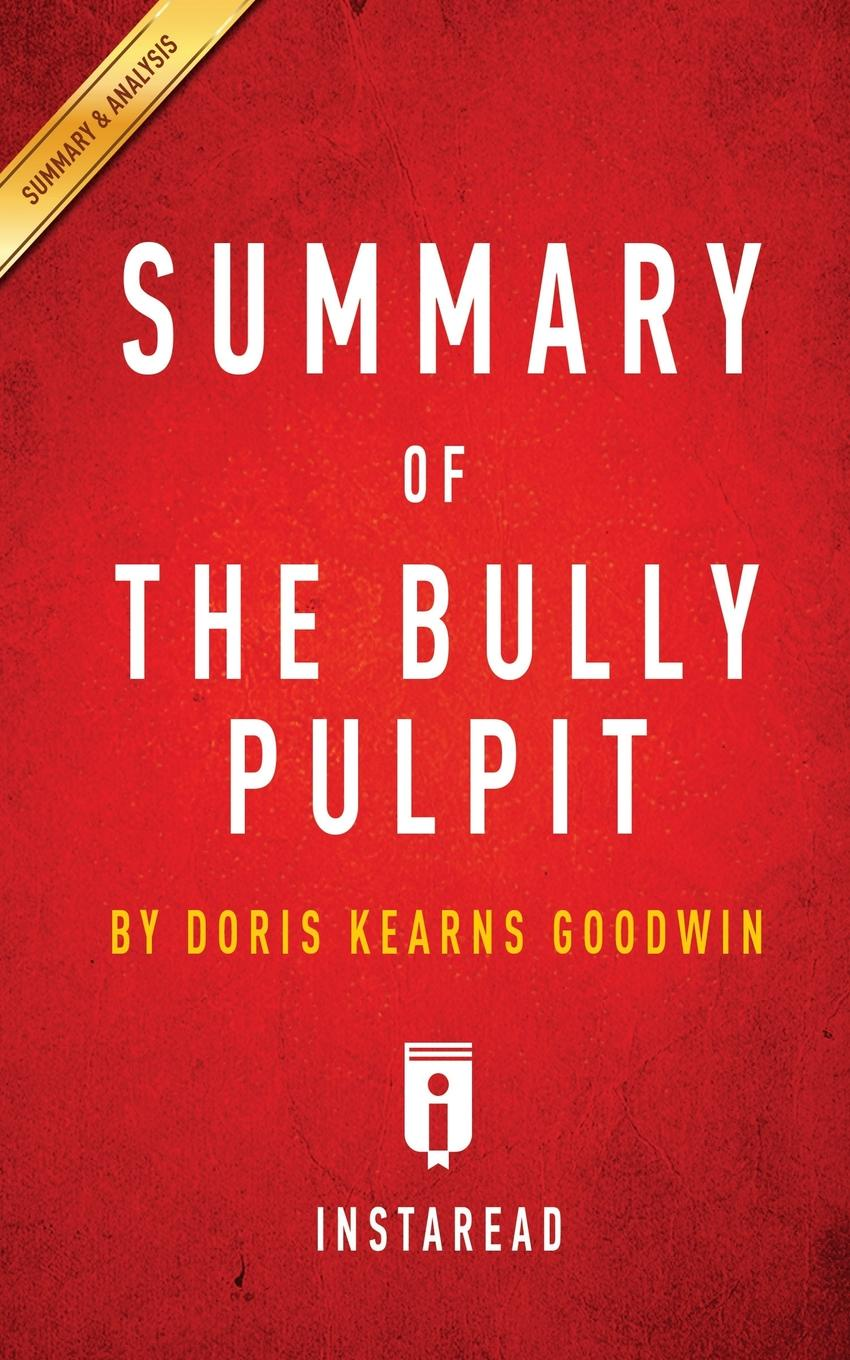 Instaread Summaries Summary of The Bully Pulpit. by Doris Kearns Goodwin . Includes Analysis r kearns variation on a theme by corelli