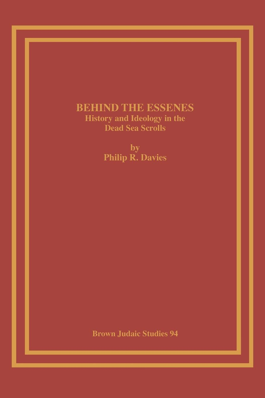 Philip R. Davies Behind the Essenes. History and Ideology in the Dead Sea Scrolls educational reform in europe history culture and ideology