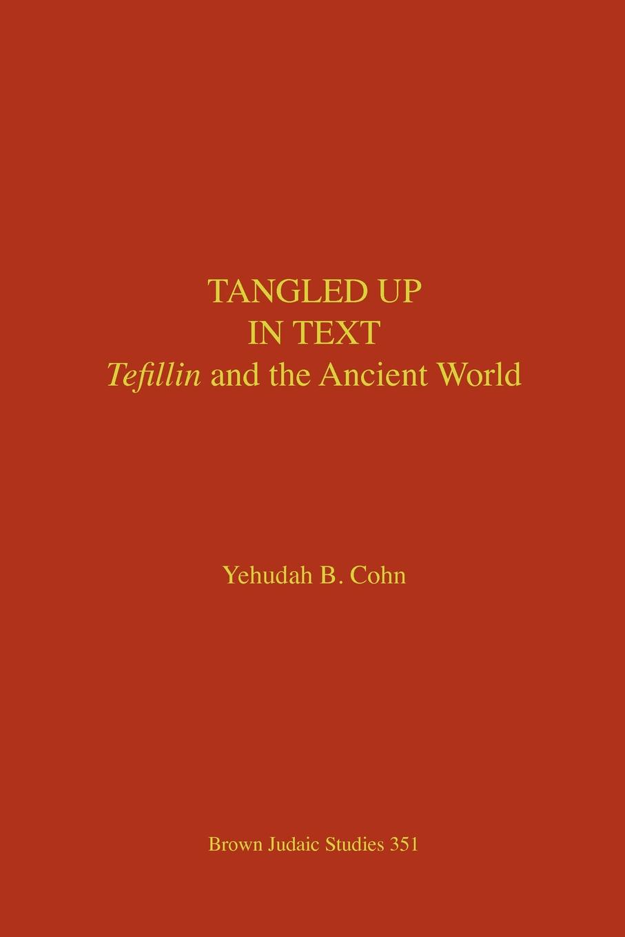 Yehudah B. Cohn Tangled Up in Text. Tefillin and the Ancient World цены