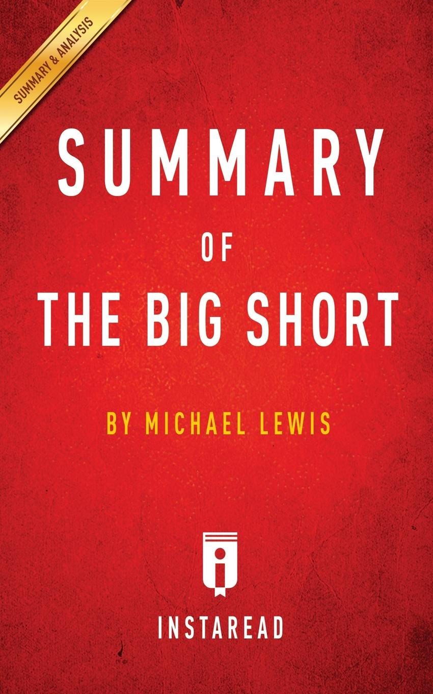 Instaread Summaries Summary of The Big Short. by Michael Lewis . Includes Analysis