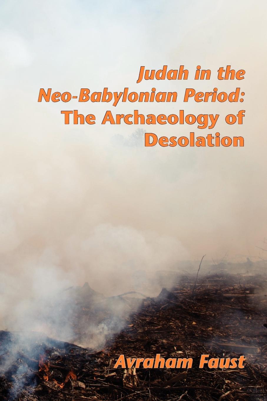 где купить Avi Faust, Avraham Faust Judah in the Neo-Babylonian Period. The Archaeology of Desolation по лучшей цене