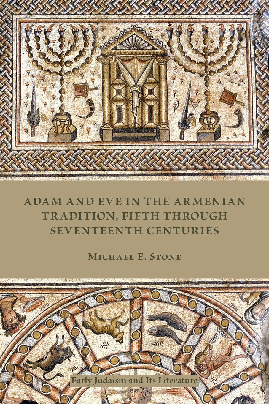Michael E. Stone Adam and Eve in the Armenian Tradition. Fifth through Seventeenth Centuries цена и фото