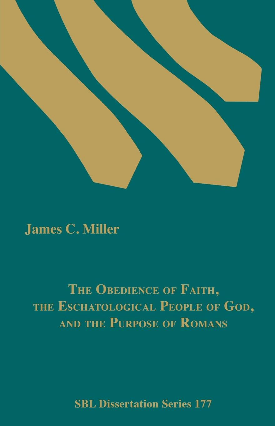 James C. Miller The Obedience of Faith, the Eschatological People of God, and the Purpose of Romans james c miller the obedience of faith the eschatological people of god and the purpose of romans