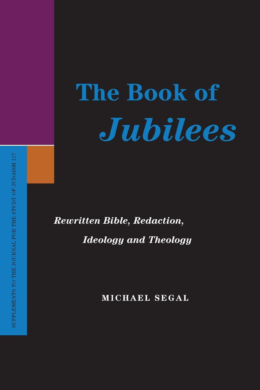 Michael Segal The Book of Jubilees. Rewritten Bible, Redaction, Ideology and Theology burke o long planting and reaping albright politics ideology and interpreting the bible