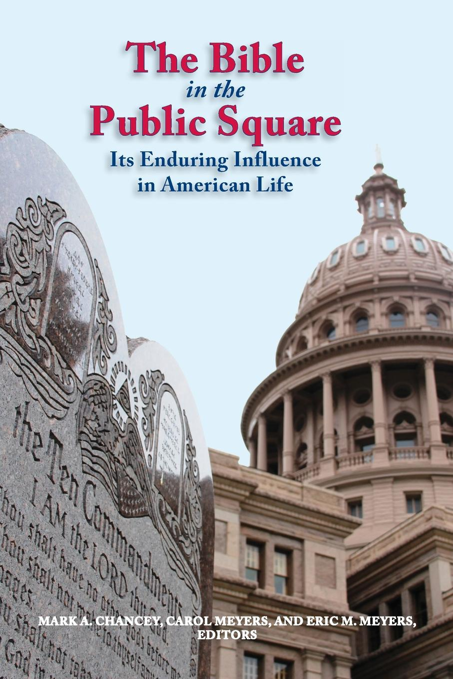 Mark Chancey, Carol Meyers, Eric Meyers The Bible in the Public Square. Its Enduring Influence in American Life ernst von dobschütz the influence of the bible on civilisation