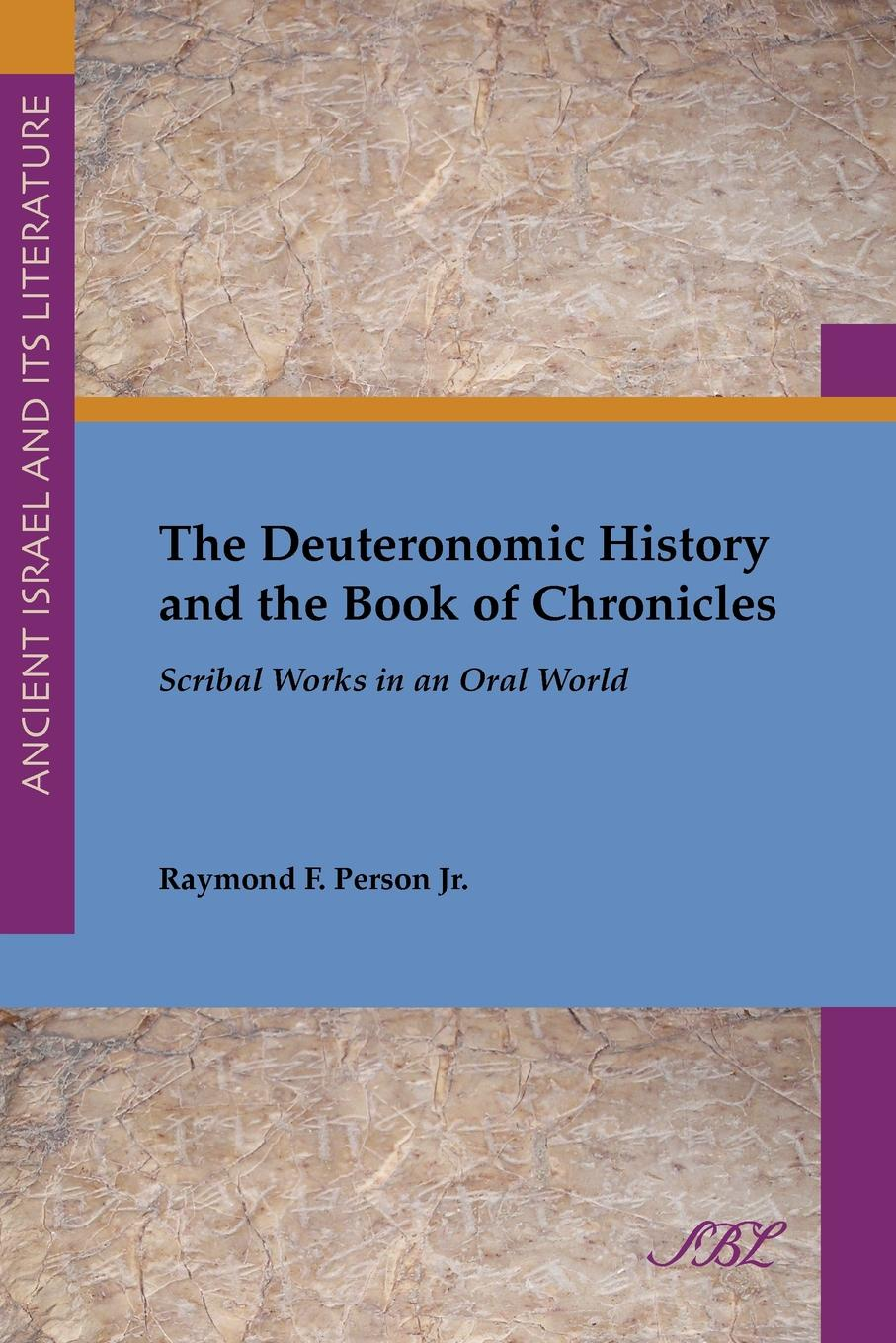 Raymond F. Jr. Person, Jr. Raymond F. Person The Deuteronomic History and the Book of Chronicles. Scribal Works in an Oral World