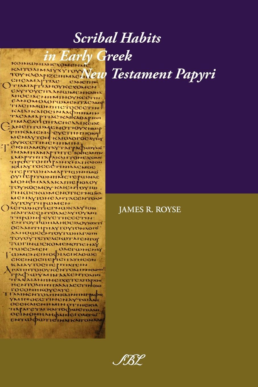 Фото - James Ronald Royse Scribal Habits in Early Greek New Testament Papyri james mason hoppin greek art on greek soil