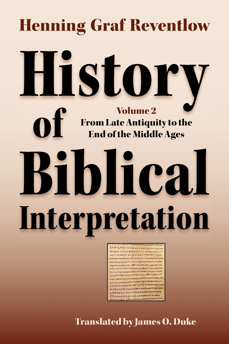 Henning Graf Reventlow, James O. Duke History of Biblical Interpretation, Vol. 2. From Late Antiquity to the End of the Middle Ages hegel the end of history and the future