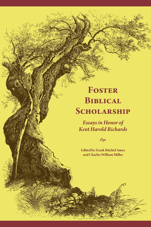 Foster Biblical Scholarship. Essays in Honor of Kent Harold Richards