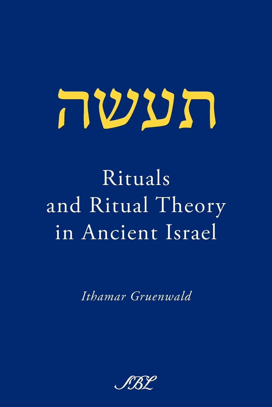 Ithamar Gruenwald Rituals and Ritual Theory in Ancient Israel