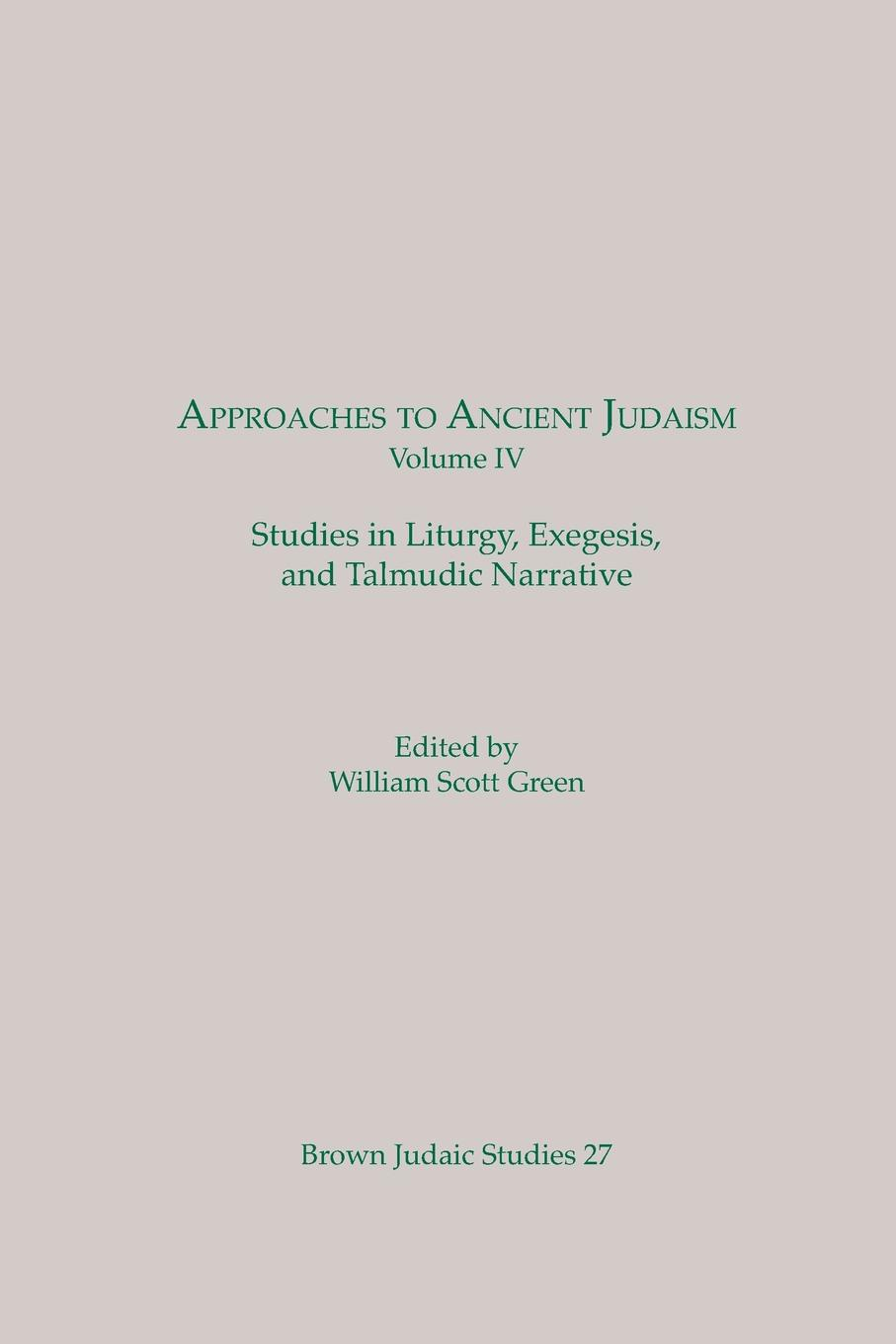 Approaches to Ancient Judaism, Volume IV. Studies in Liturgy, Exegesis, and Talmudic Narrative oxford studies ancient philosophy