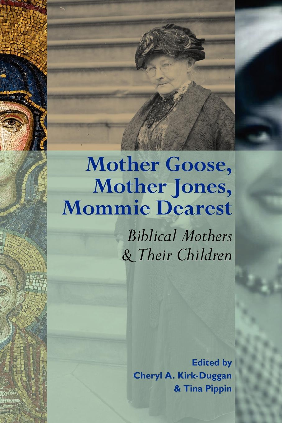 Mother Goose, Mother Jones, Mommie Dearest. Biblical Mothers and Their Children цена