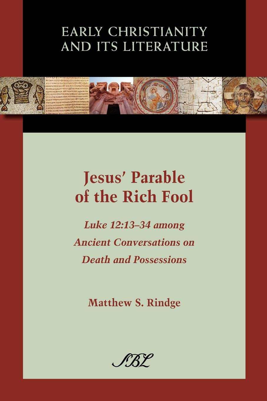Matthew S. Rindge Jesus Parable of the Rich Fool. Luke 12:13-34 Among Ancient Conversations on Death and Possessions