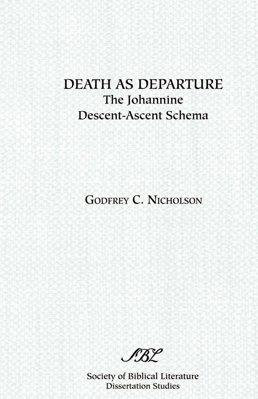 Godfrey C. Nicholson Death as Departure. The Johannine Descent-Ascent Schema цены