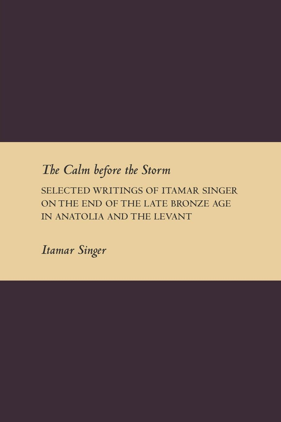 Itamar Singer The Calm Before the Storm. Selected Writings of Itamar Singer on the End of the Late Bronze Age in Anatolia and the Levant butterfly on the storm