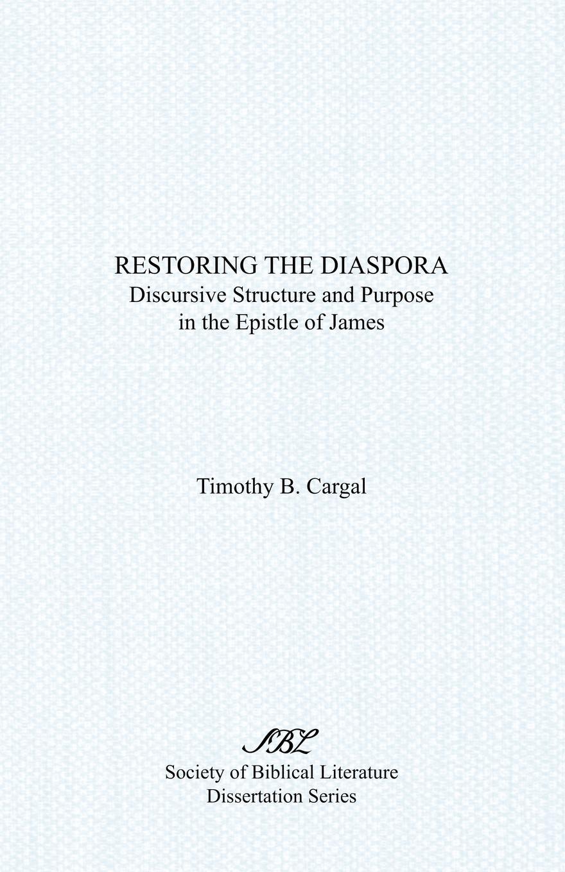 Timothy B. Cargal Restoring the Diaspora. Discursive Structure and Purpose in Epistle of James