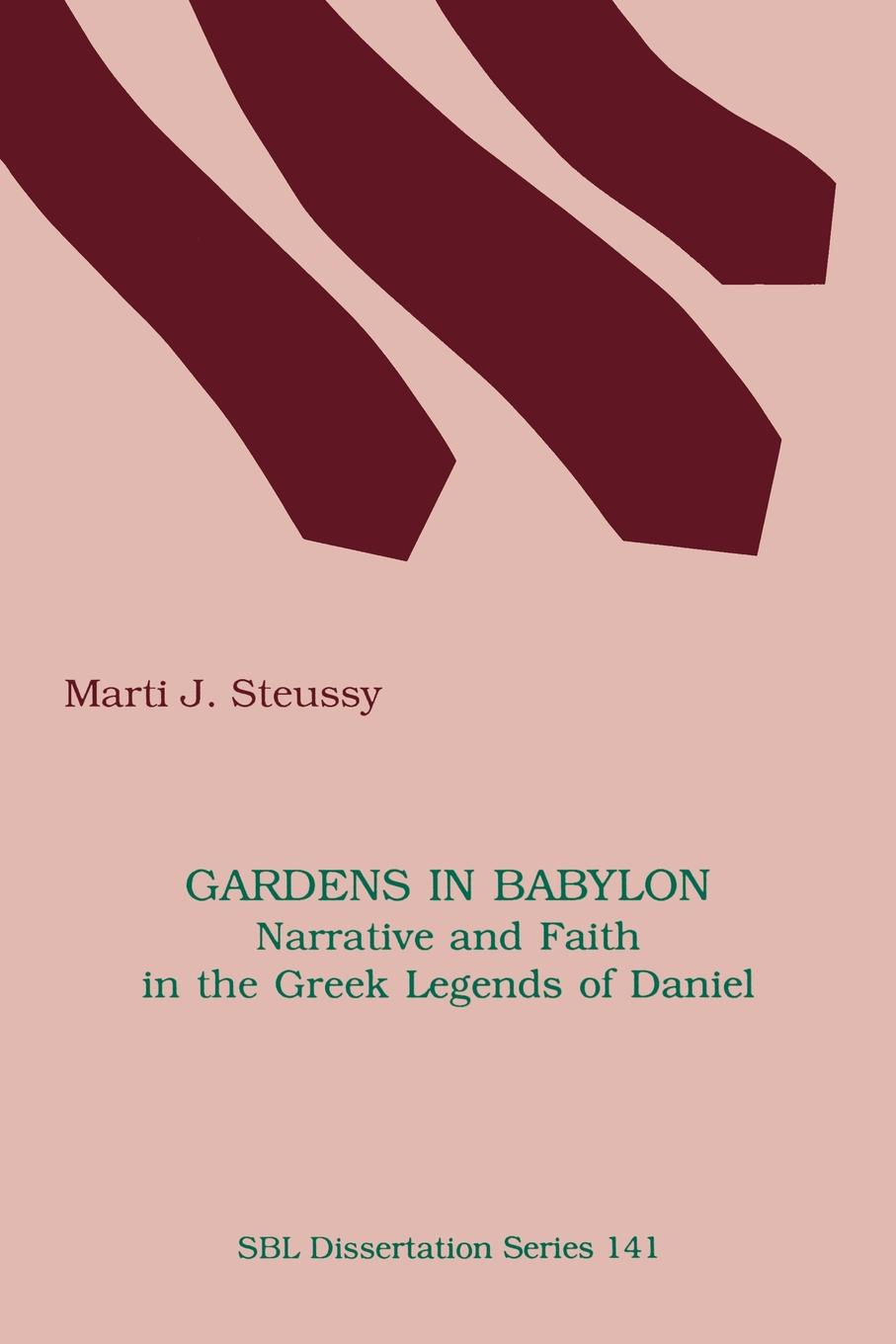 Marti J. Steussy Gardens in Babylon. Narrative and Faith in the Greek Legends of Daniel marti j steussy gardens in babylon narrative and faith in the greek legends of daniel