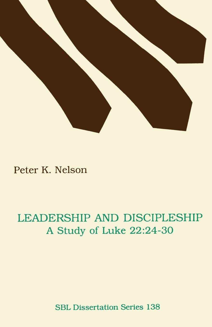 Peter K. Nelson Leadership and Discipleship. A Study of Luke 22:24-30 eric j lott discipleship and dialogue