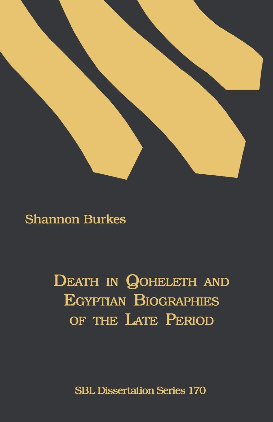 Shannon Burkes Death in Qoheleth and Egyptian Biographies of the Late Period