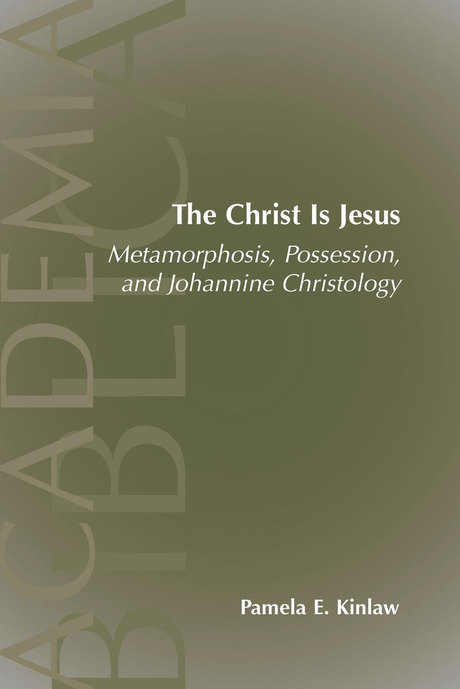 Pamela E. Kinlaw The Christ Is Jesus. Metamorphosis, Possessions, and Johannnine Christology все цены