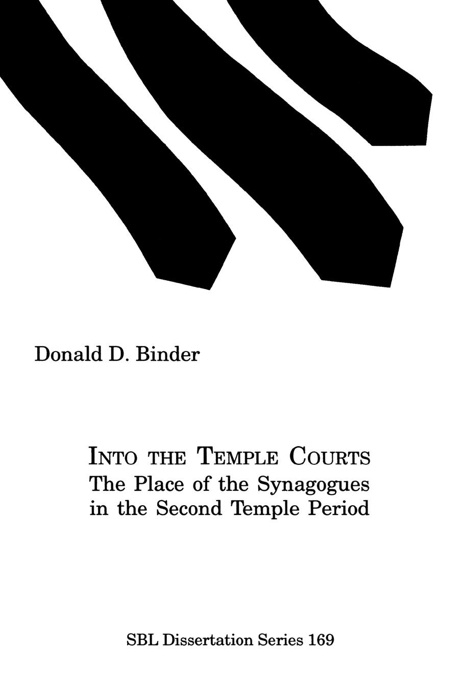 Donald D. Binder Into the Temple Courts. The Place of the Synagogues in the Second Temple Period black temple black temple it all ends