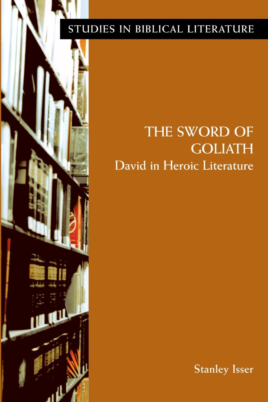 Stanley Jerome Isser The Sword of Goliath. David in Heroic Literature daughter of the sword