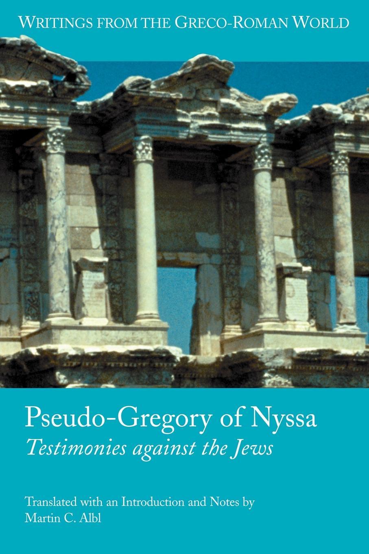 Gregory, Martin C. Albl Pseudo-Gregory of Nyssa. Testimonies Against the Jews