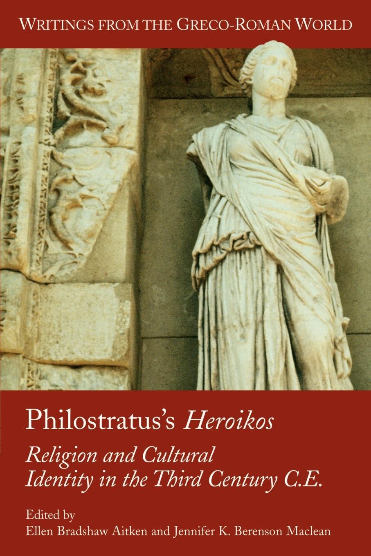 Philostratus's Heroikos. Religion and Cultural Identity in the Third Century C. E. judith e medeiros the third testament