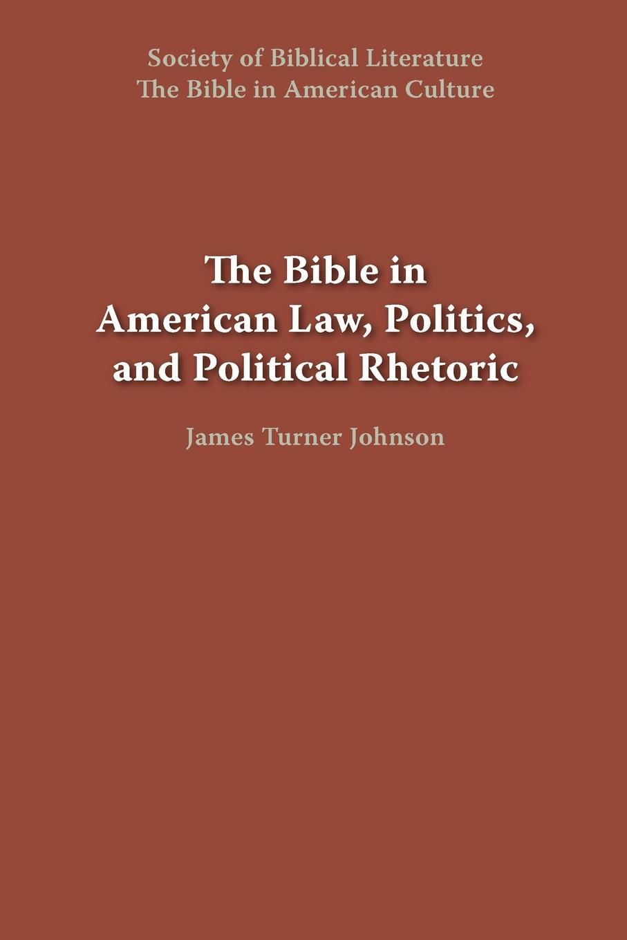 The Bible in American Law, Politics, and Political Rhetoric burke o long planting and reaping albright politics ideology and interpreting the bible