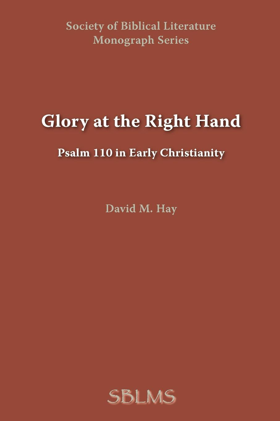 David M. Hay Glory at the Right Hand. Psalm 110 in Early Christianity glory in death