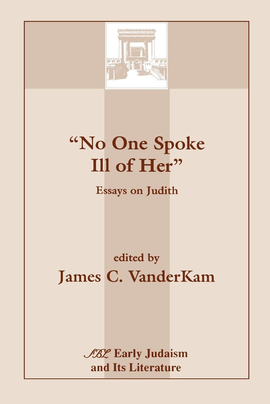 No One Spoke Ill of Her. Essays on Judith
