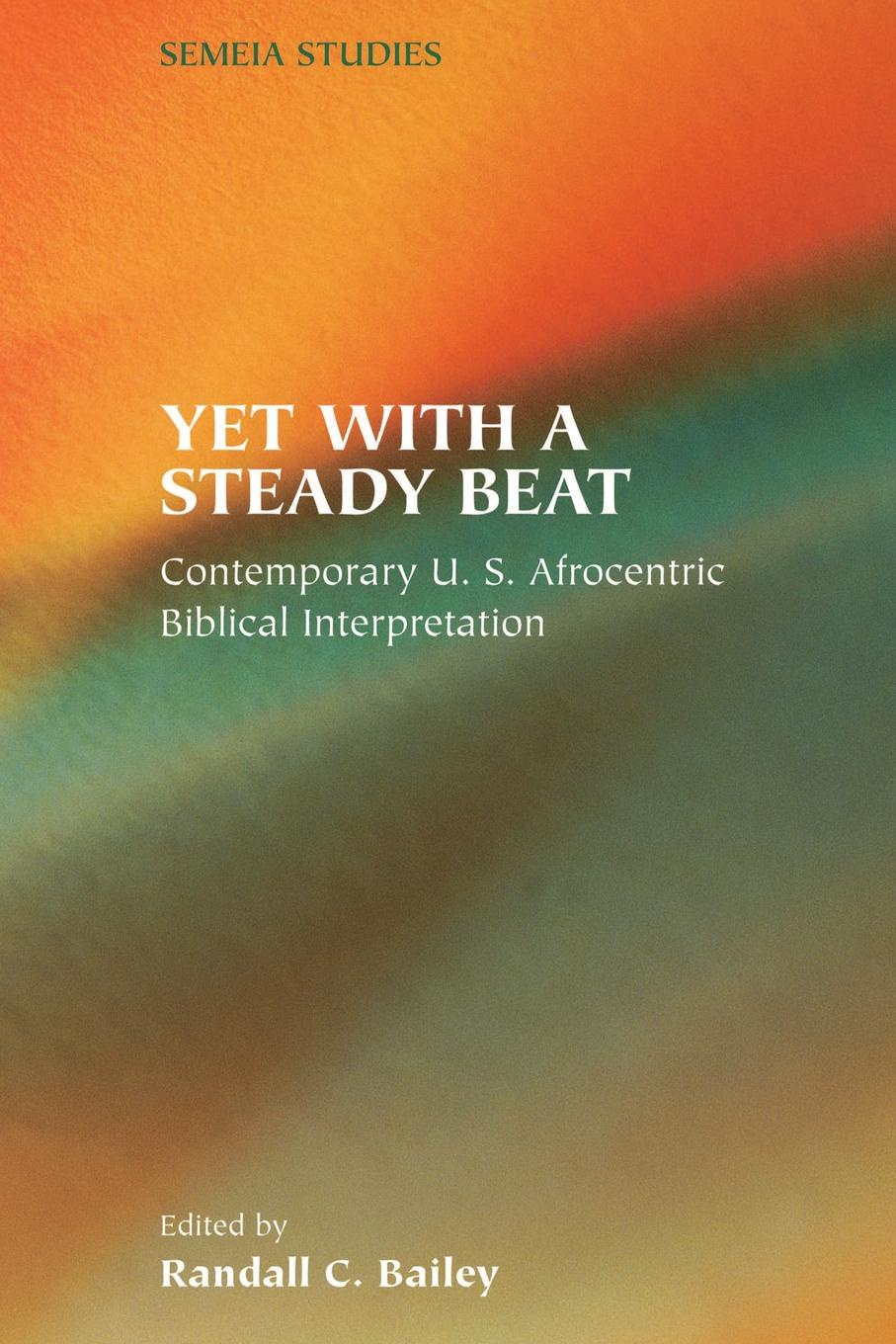 Yet with a Steady Beat. Contemporary U.S. Afrocentric Biblical Interpretation v phillips long foundations of contemporary interpretation