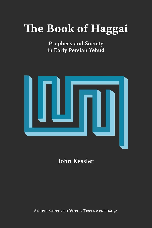 John Kessler The Book of Haggai. Prophecy and Society in Early Persian Yehud недорго, оригинальная цена