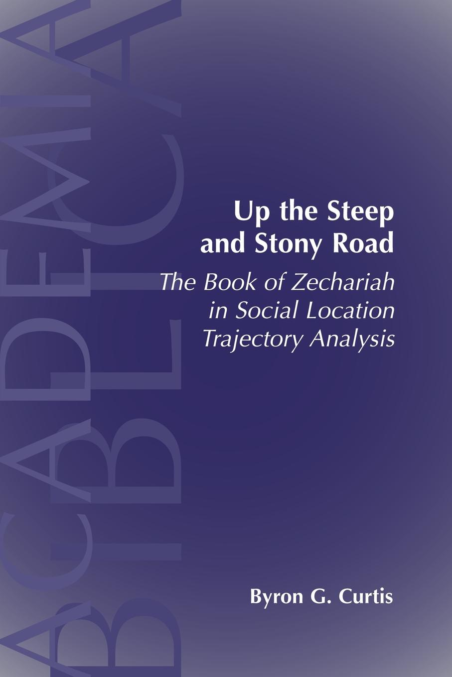 Byron G. Curtis Up the Steep and Stony Road. The Book of Zechariah in Social Location Trajectory steep [xbox one]