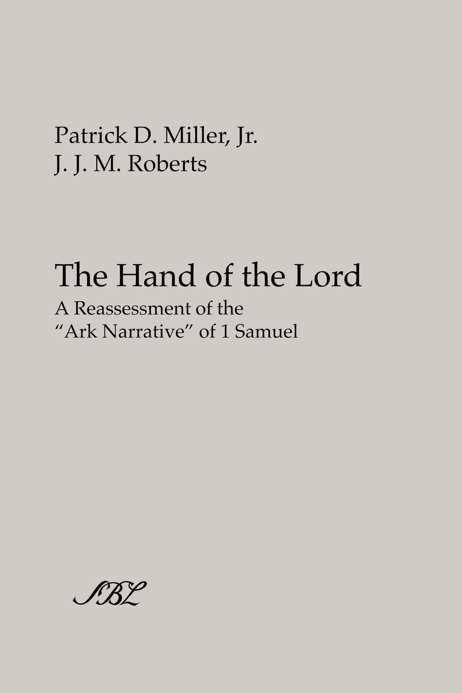 Patrick D. Jr. Miller, J. J. M. Roberts The Hand of the Lord. A Reassessment of the Ark Narrative of 1 Samuel powers m babcock j the brotherhood 1