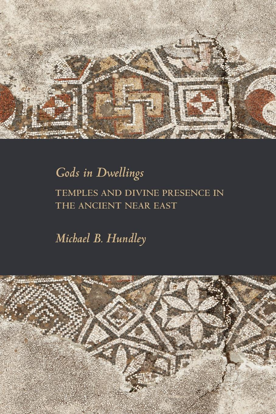 Michael B. Hundley Gods in Dwellings. Temples and Divine Presence in the Ancient Near East цены